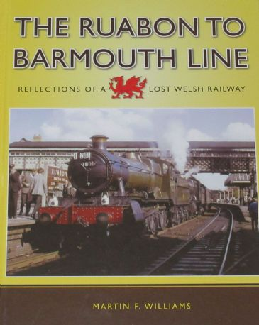 The Ruabon to Barmouth Line - Reflections of a Lost Welsh Railway, by Martin F. Williams